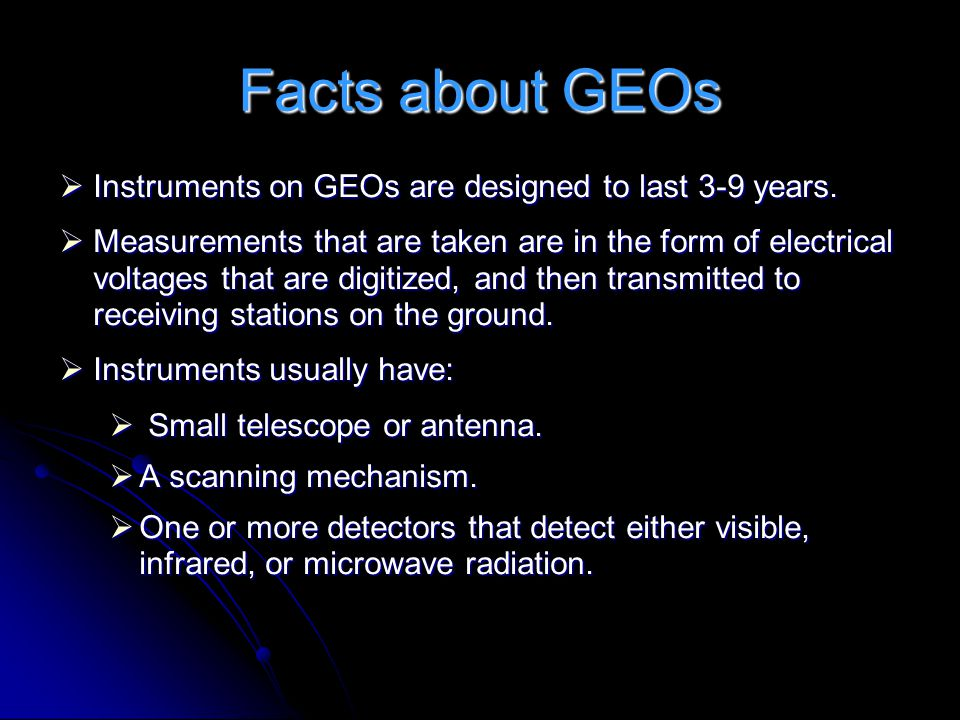 Facts about GEOs Instruments on GEOs are designed to last 3-9 years.