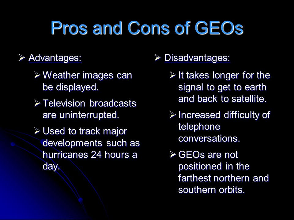 Pros and Cons of GEOs Advantages: Weather images can be displayed.