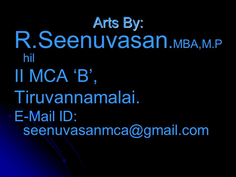 R.Seenuvasan.MBA,M.Phil II MCA 'B', Tiruvannamalai. Arts By: