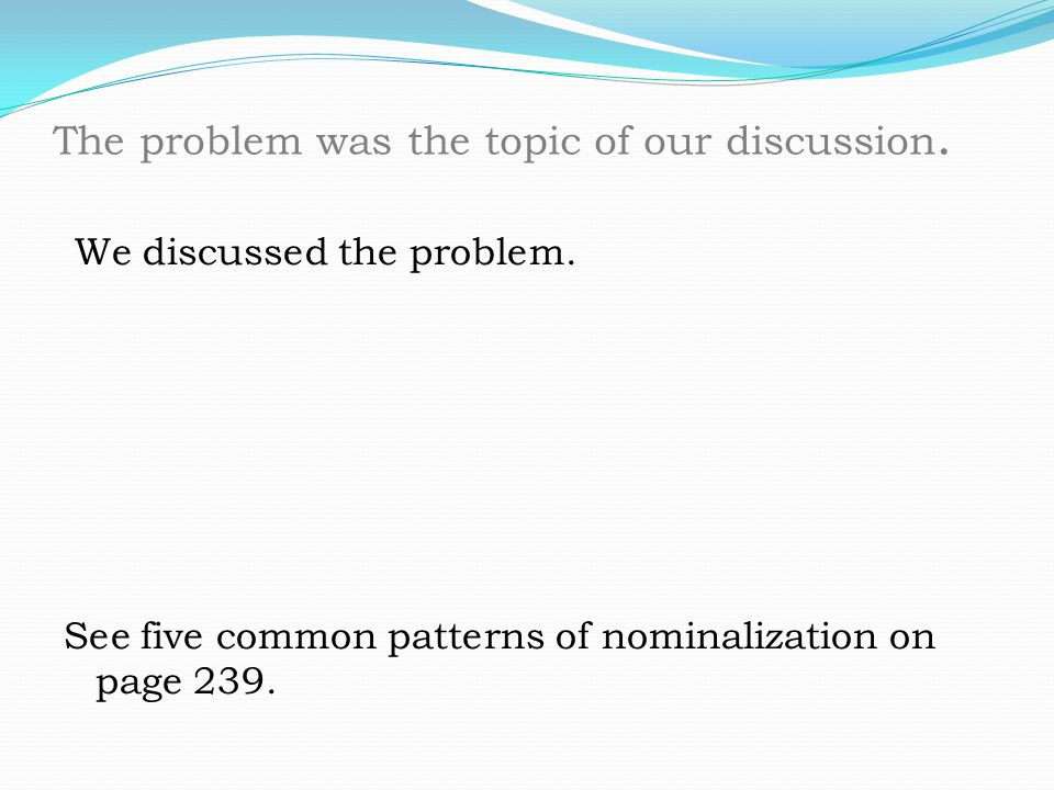 The problem was the topic of our discussion.