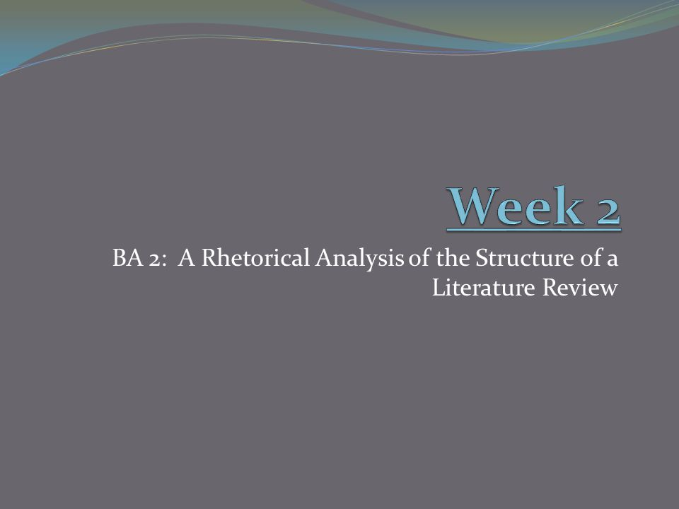 BA 2: A Rhetorical Analysis of the Structure of a Literature Review