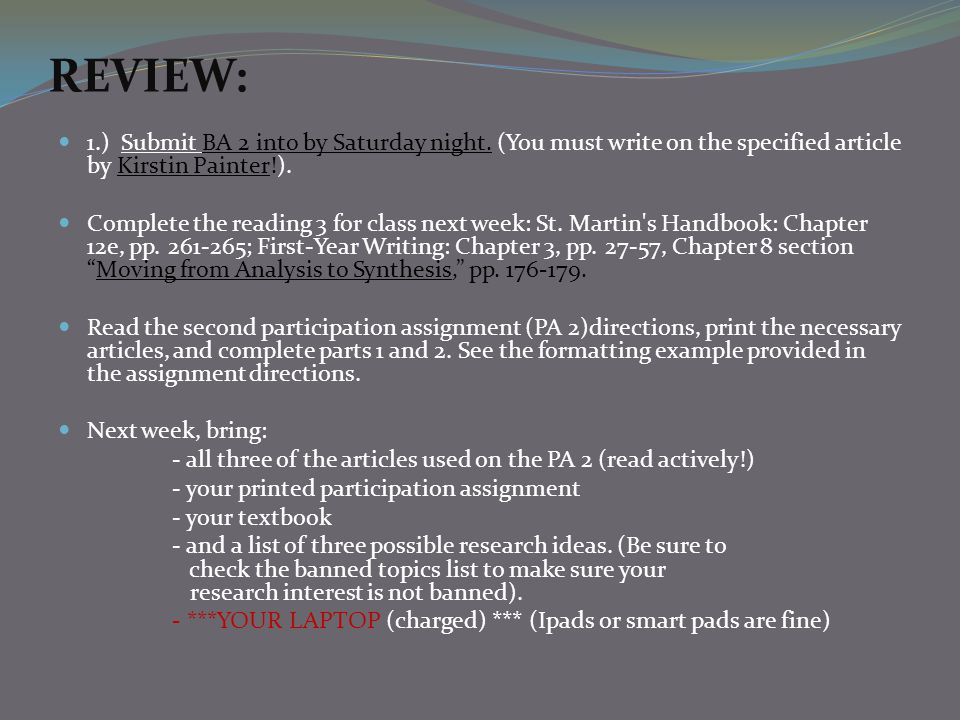 REVIEW: 1.) Submit BA 2 into by Saturday night. (You must write on the specified article by Kirstin Painter!).