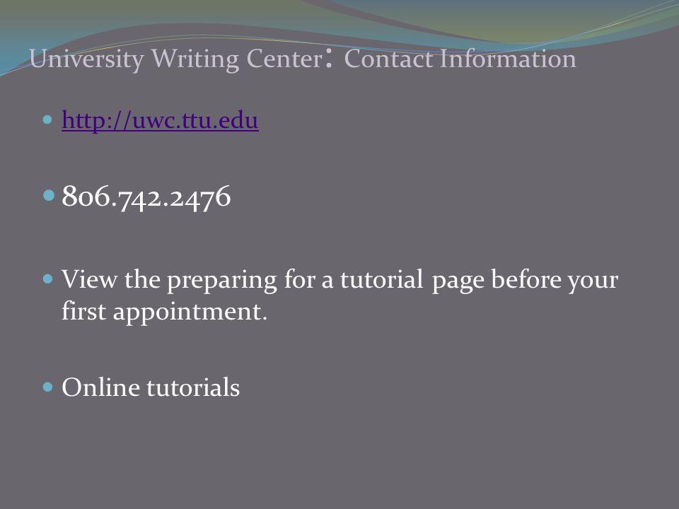 University Writing Center: Contact Information http://uwc.ttu.edu. 806.742.2476.