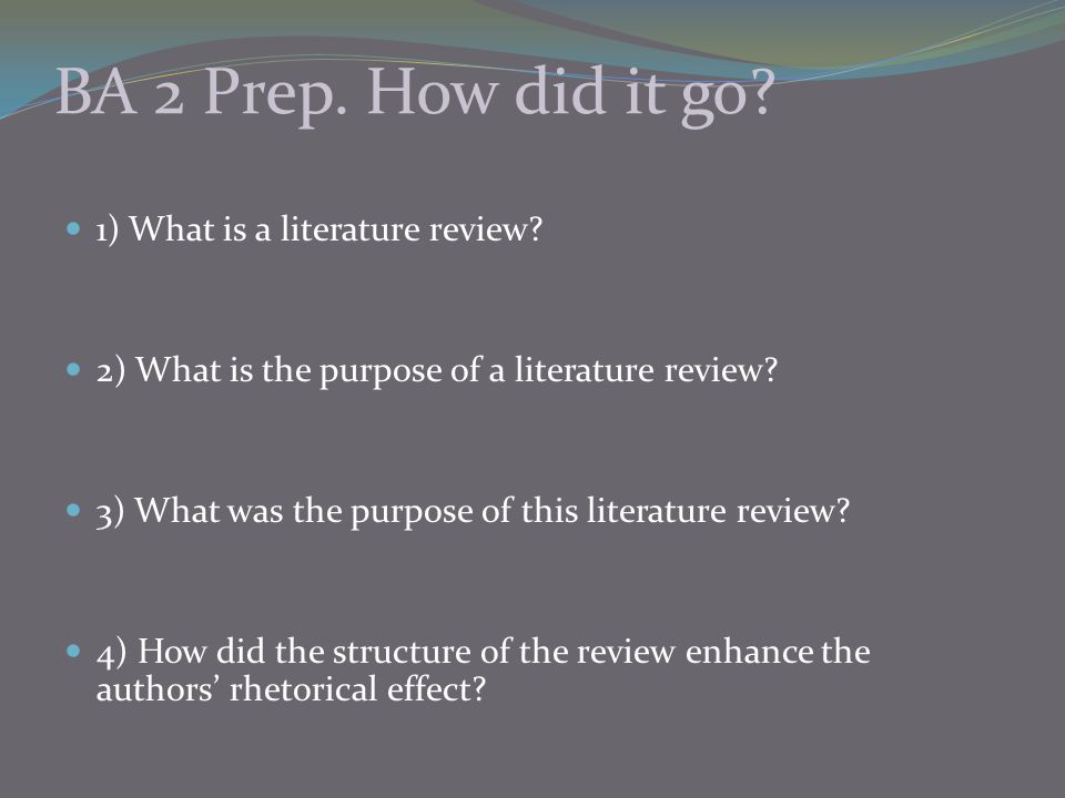 BA 2 Prep. How did it go 1) What is a literature review