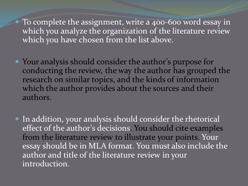 To complete the assignment, write a 400-600 word essay in which you analyze the organization of the literature review which you have chosen from the list above.