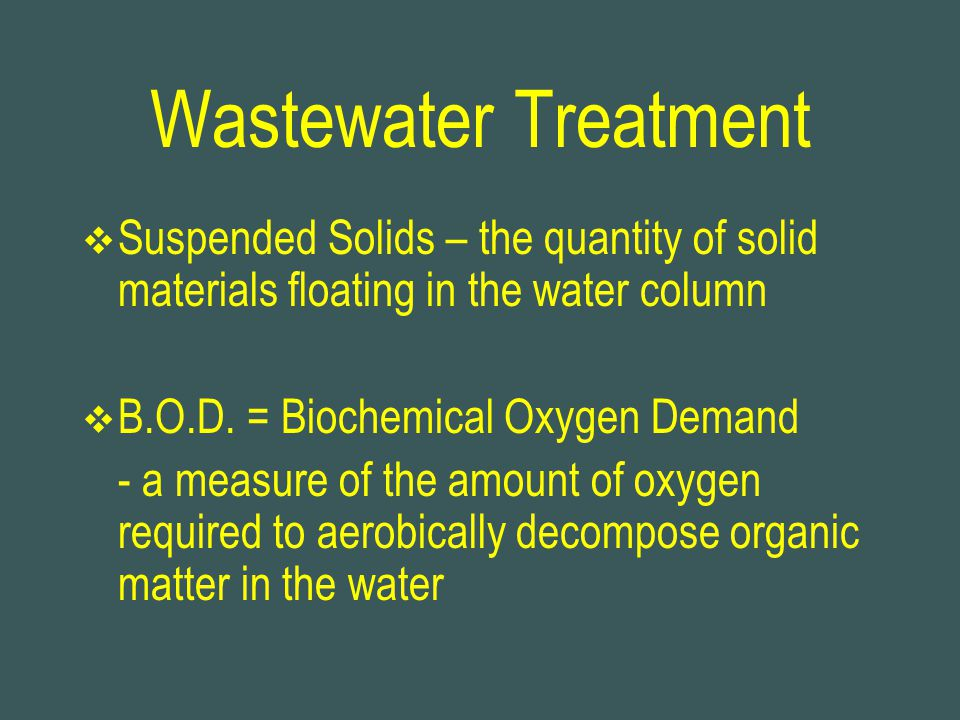 Wastewater Treatment Suspended Solids – the quantity of solid materials floating in the water column.