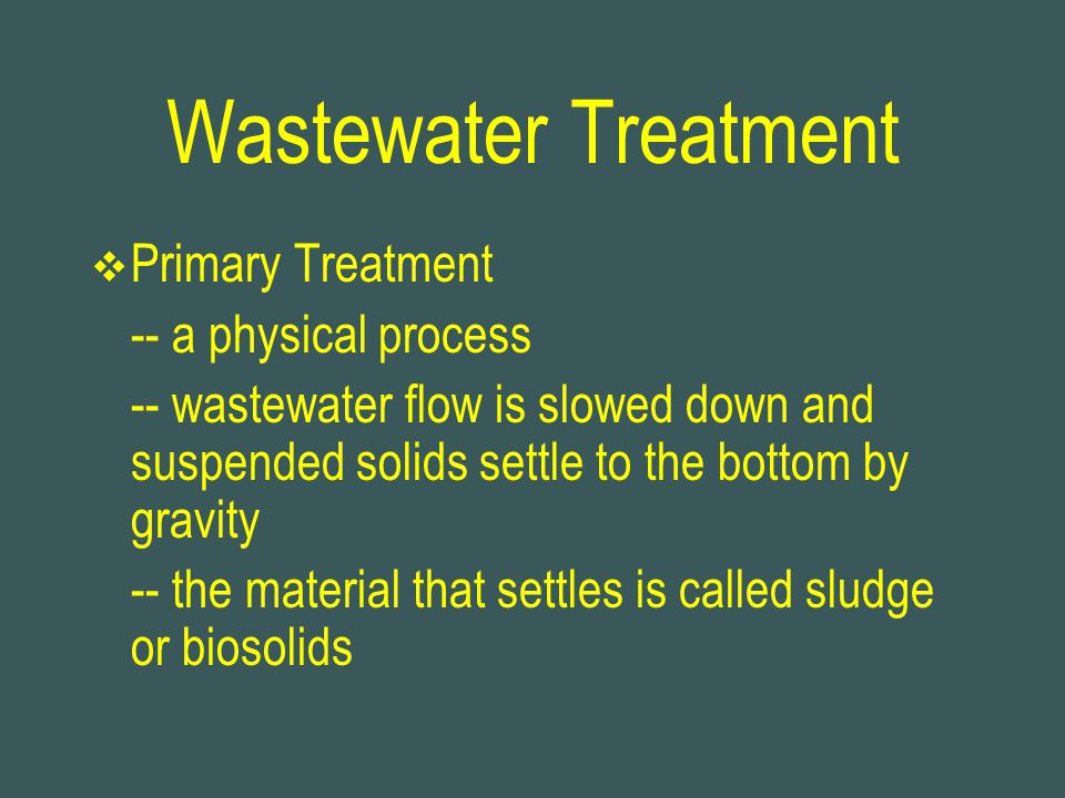 Wastewater Treatment Primary Treatment -- a physical process