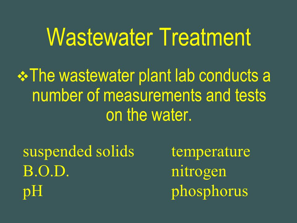 Wastewater Treatment The wastewater plant lab conducts a number of measurements and tests on the water.