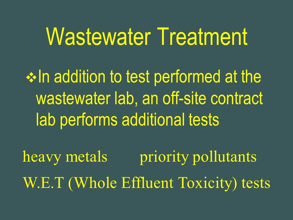 Wastewater Treatment In addition to test performed at the wastewater lab, an off-site contract lab performs additional tests.
