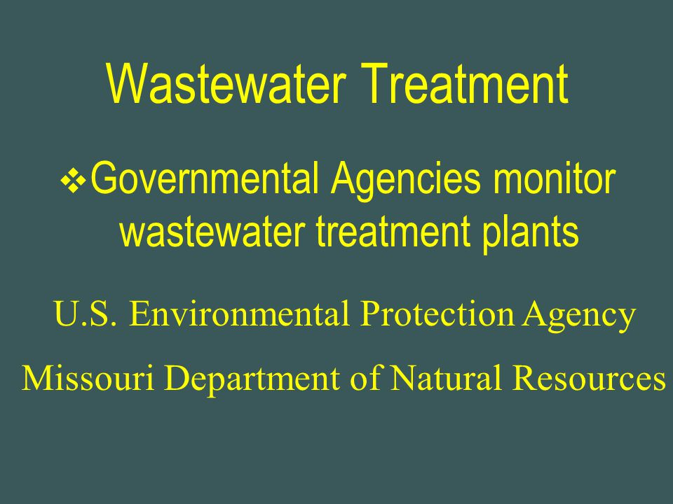 Wastewater Treatment Governmental Agencies monitor wastewater treatment plants. U.S. Environmental Protection Agency.
