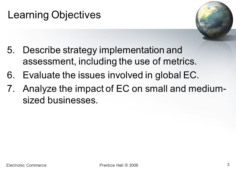 Learning Objectives Describe strategy implementation and assessment, including the use of metrics. Evaluate the issues involved in global EC.