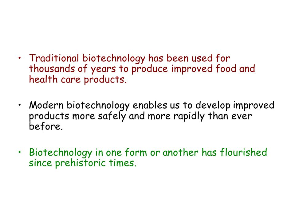 Traditional biotechnology has been used for thousands of years to produce improved food and health care products.