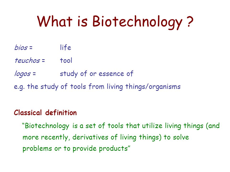 What is Biotechnology bios = life teuchos = tool