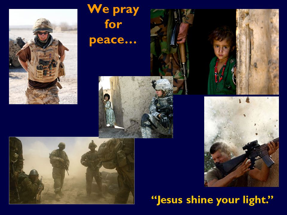 We pray for peace… Jesus shine your light.