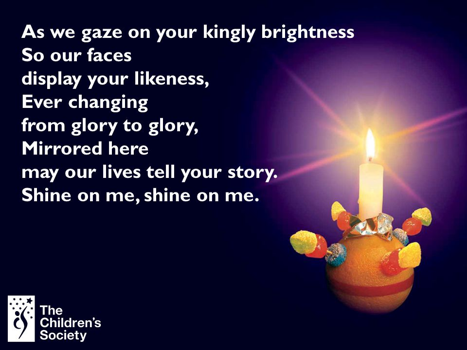 As we gaze on your kingly brightness