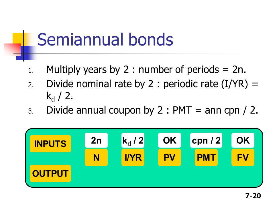 Semiannual bonds Multiply years by 2 : number of periods = 2n.
