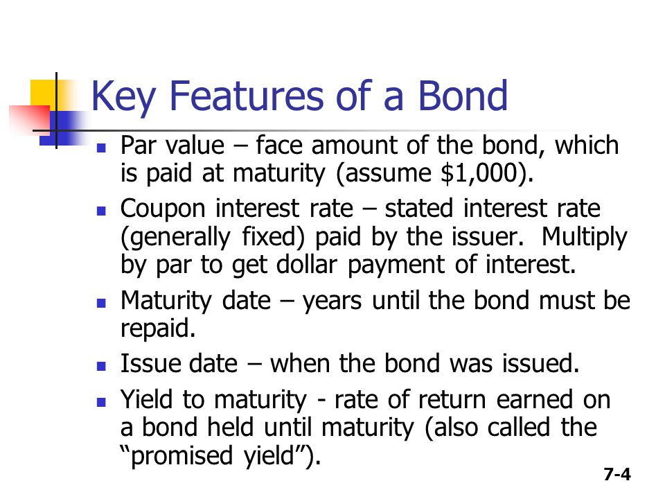 Key Features of a Bond Par value – face amount of the bond, which is paid at maturity (assume $1,000).