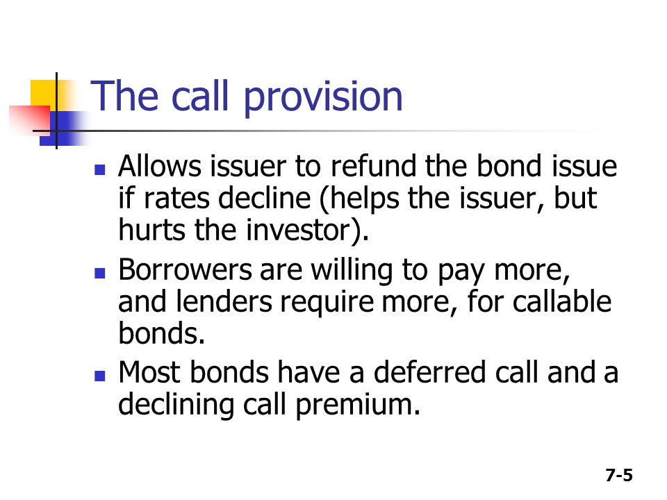 The call provision Allows issuer to refund the bond issue if rates decline (helps the issuer, but hurts the investor).