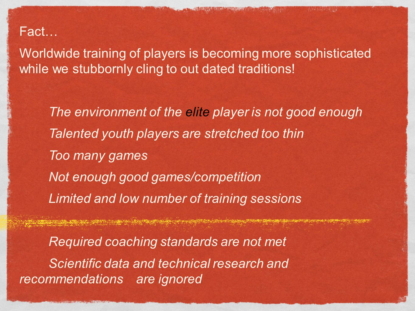 Fact… Worldwide training of players is becoming more sophisticated while we stubbornly cling to out dated traditions!