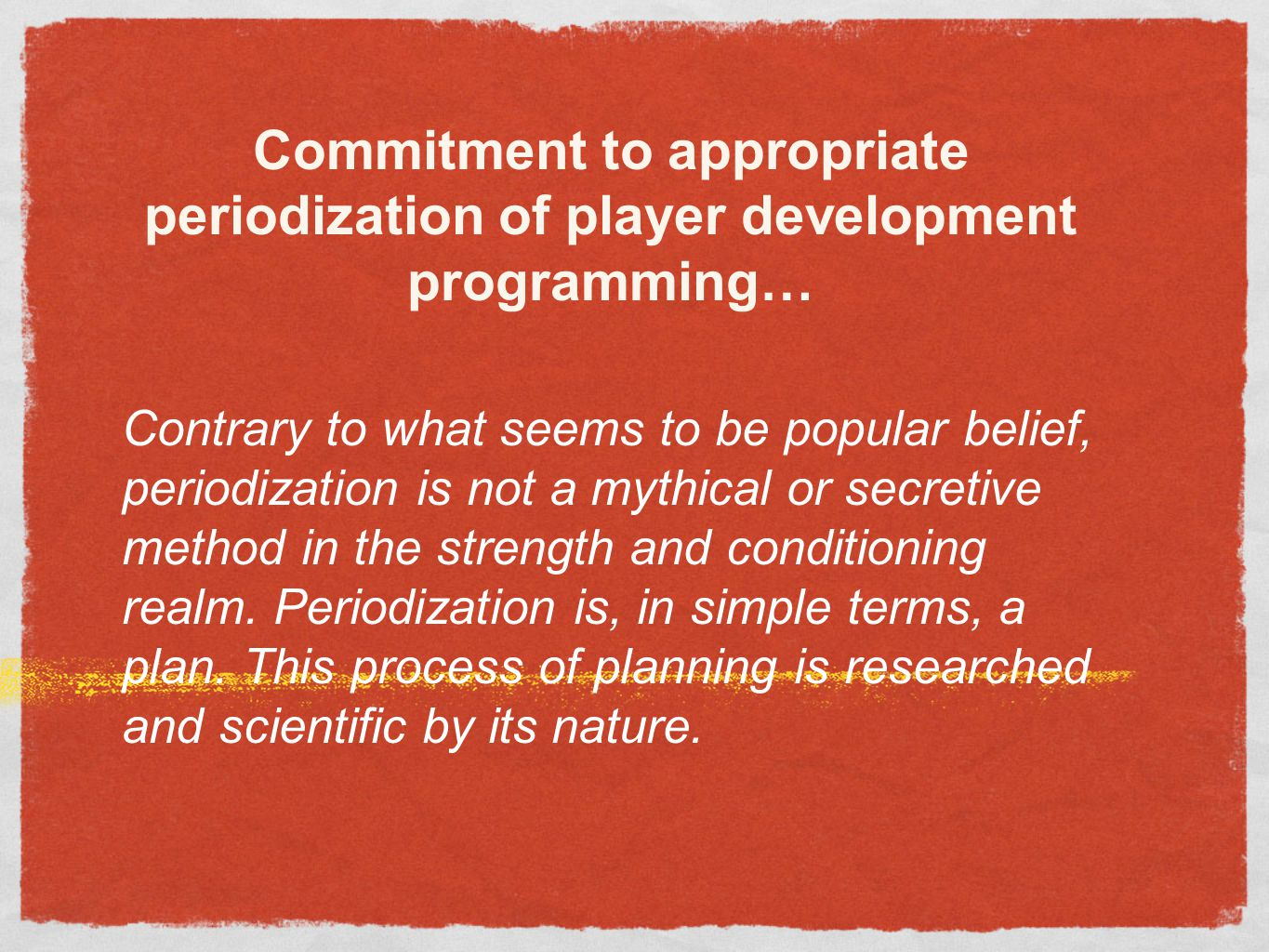 Commitment to appropriate periodization of player development programming…