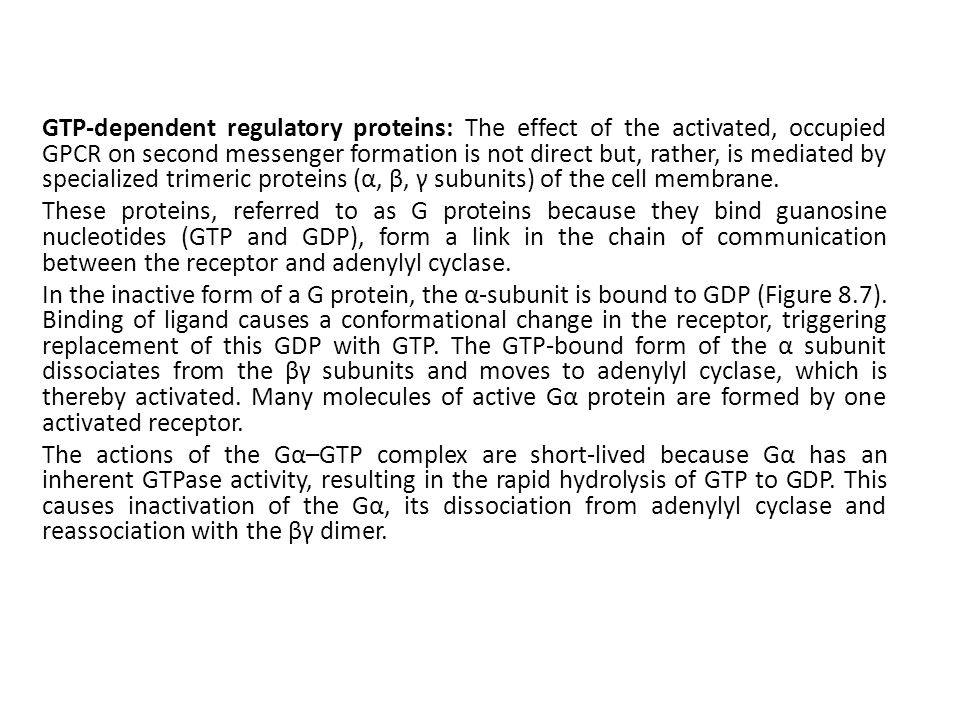 GTP-dependent regulatory proteins: The effect of the activated, occupied GPCR on second messenger formation is not direct but, rather, is mediated by specialized trimeric proteins (α, β, γ subunits) of the cell membrane.