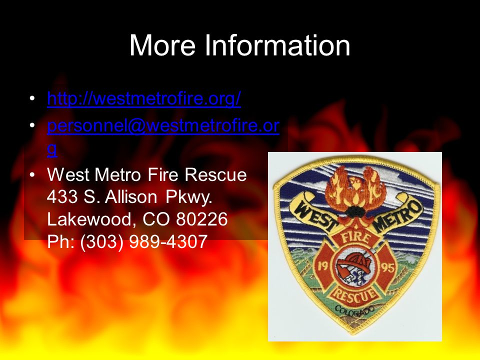More Information http://westmetrofire.org/ personnel@westmetrofire.org