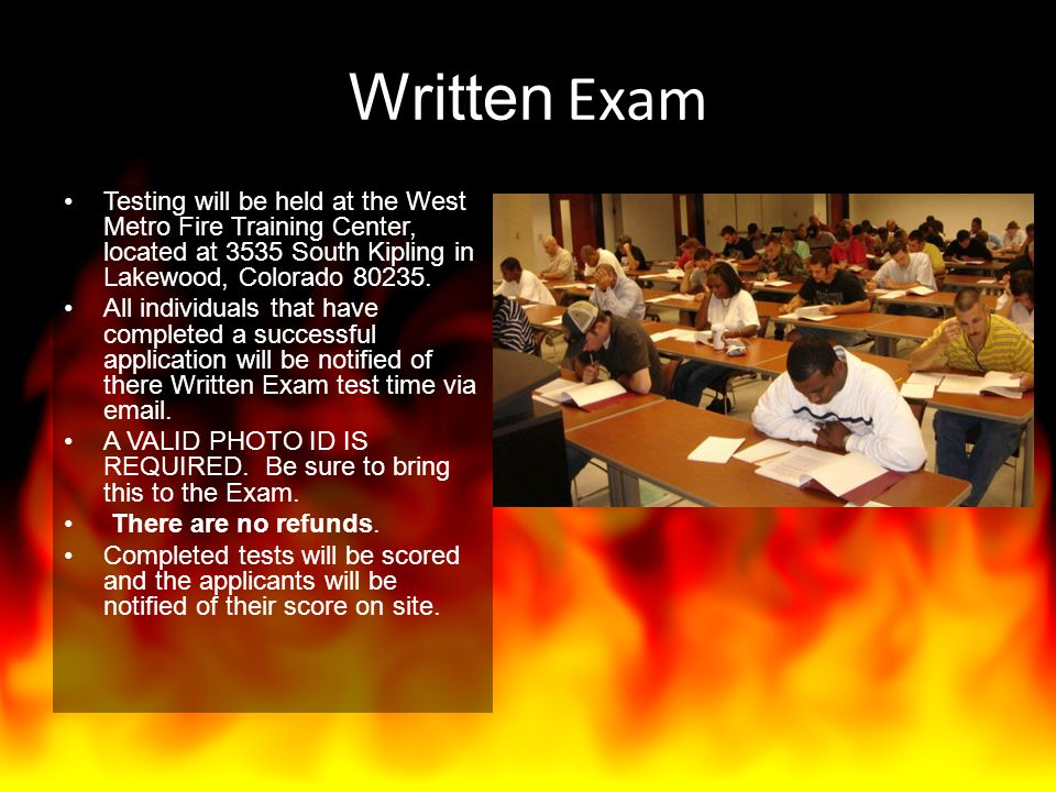Written Exam Testing will be held at the West Metro Fire Training Center, located at 3535 South Kipling in Lakewood, Colorado 80235.