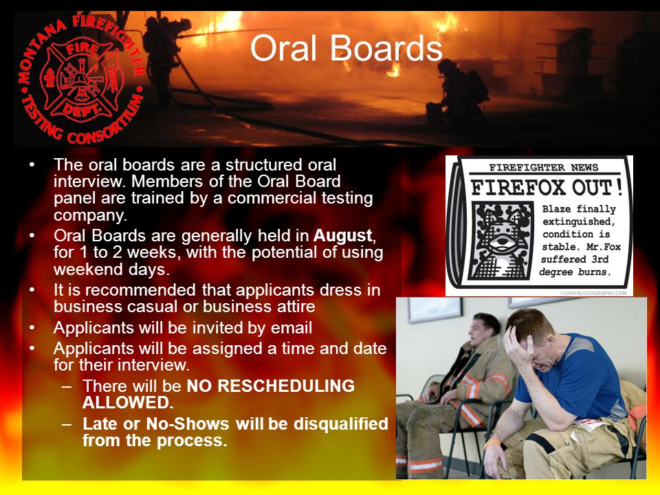 Oral Boards The oral boards are a structured oral interview. Members of the Oral Board panel are trained by a commercial testing company.