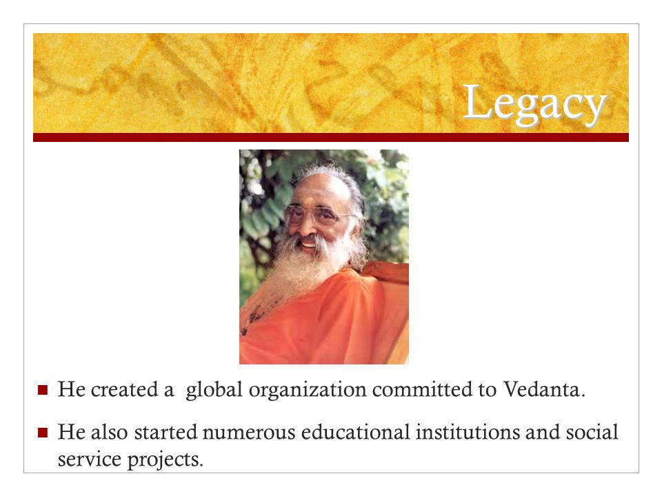 Legacy He created a global organization committed to Vedanta.