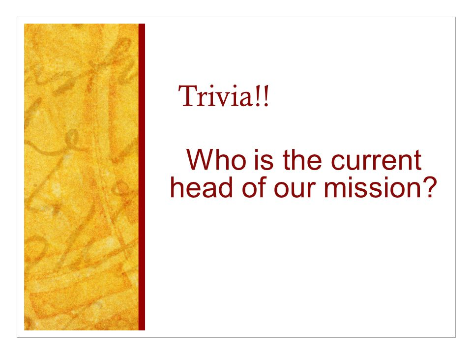 Who is the current head of our mission
