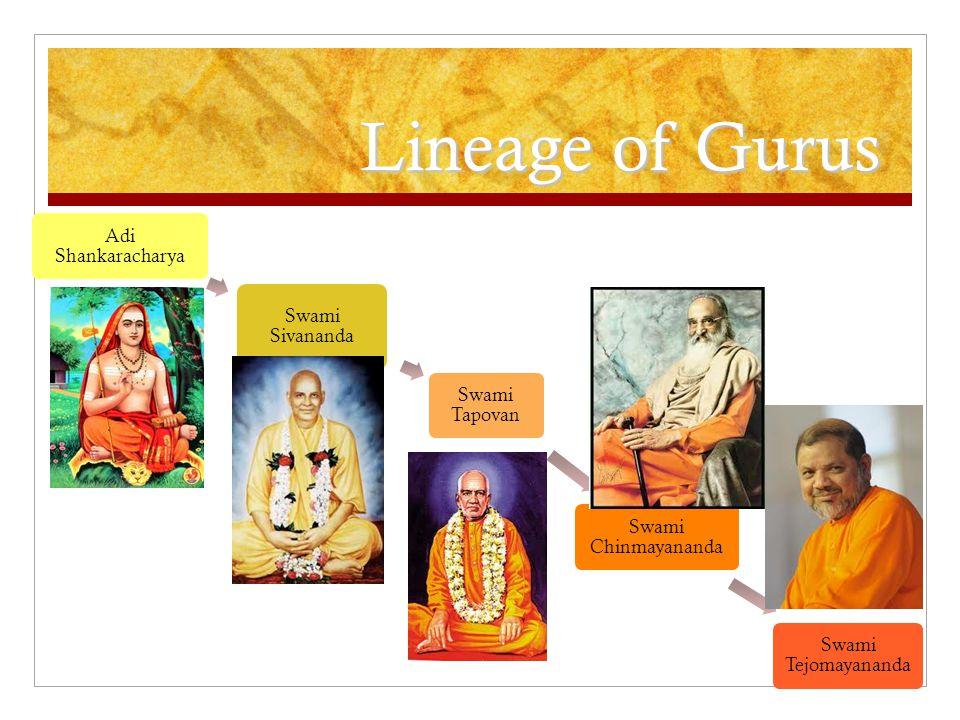 Lineage of Gurus Adi Shankaracharya Swami Sivananda Swami Tapovan