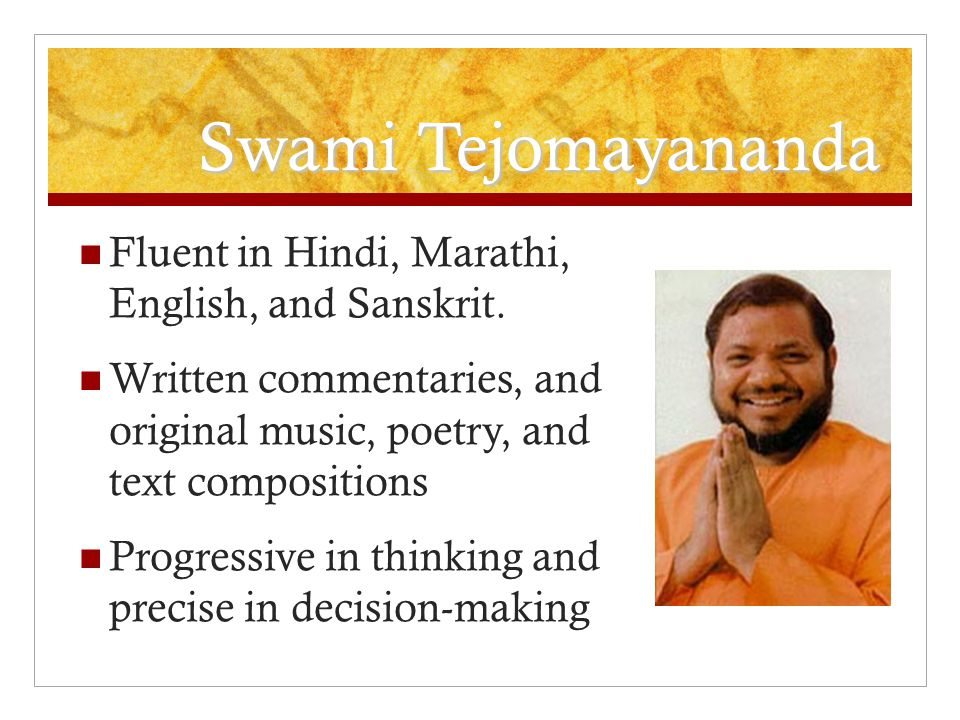 Swami Tejomayananda Fluent in Hindi, Marathi, English, and Sanskrit.