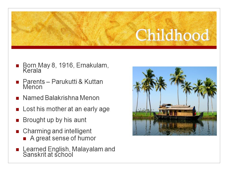 Childhood Born May 8, 1916, Ernakulam, Kerala