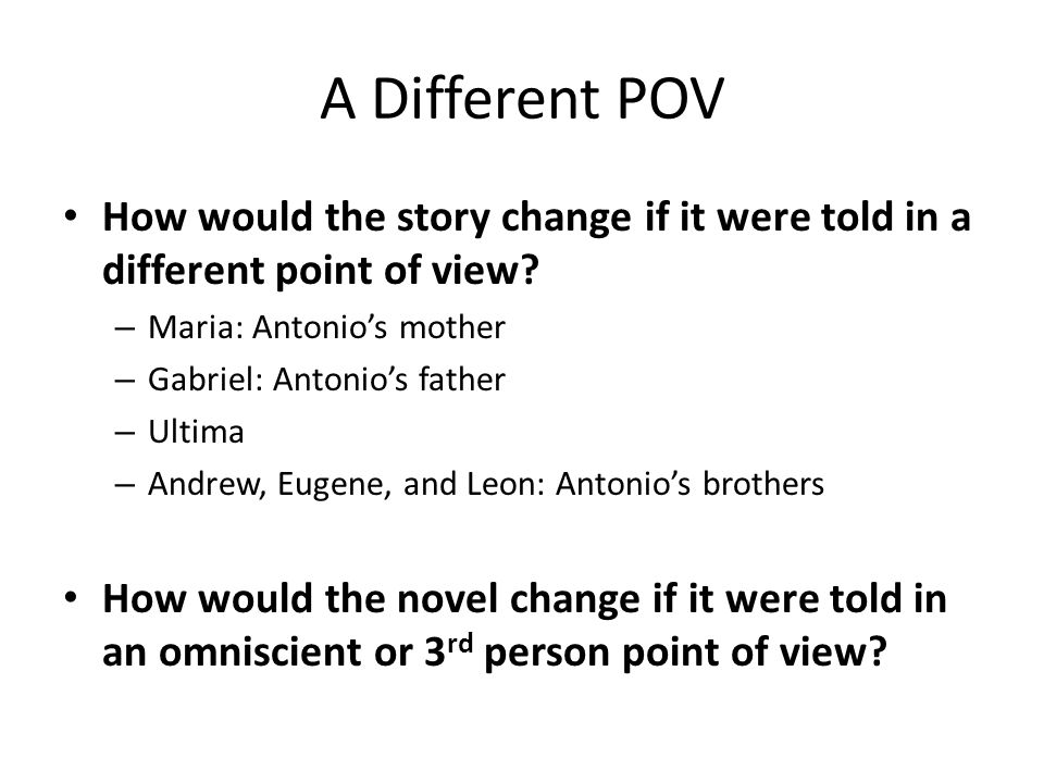 A Different POV How would the story change if it were told in a different point of view Maria: Antonio's mother.