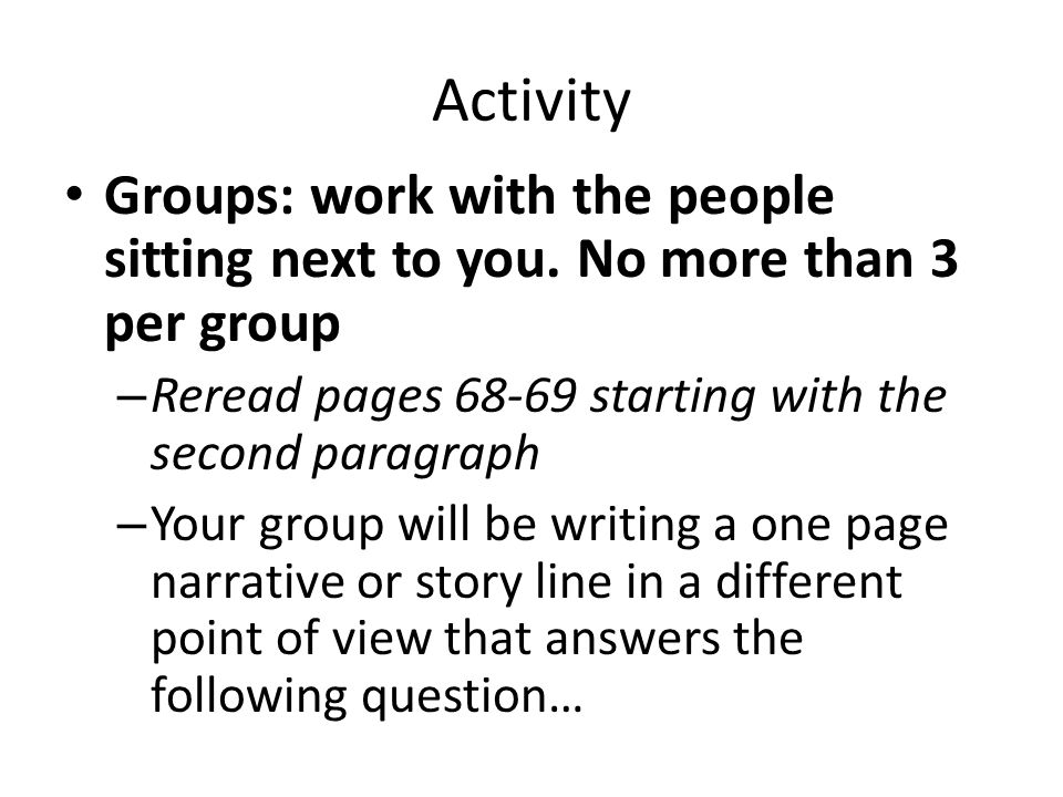 Activity Groups: work with the people sitting next to you. No more than 3 per group. Reread pages 68-69 starting with the second paragraph.