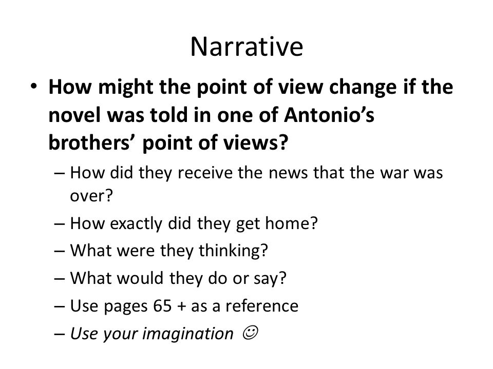 Narrative How might the point of view change if the novel was told in one of Antonio's brothers' point of views