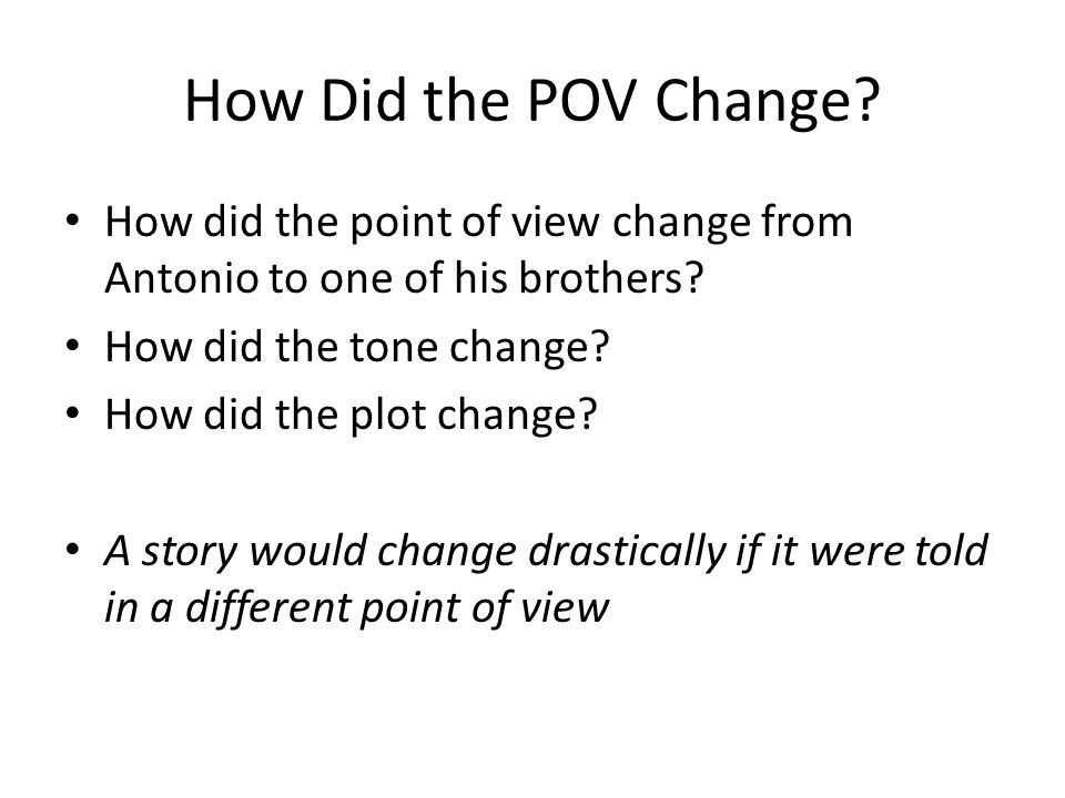 How Did the POV Change How did the point of view change from Antonio to one of his brothers How did the tone change