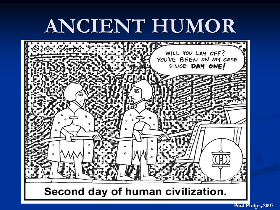 ANCIENT HUMOR Paul Philps, 2007