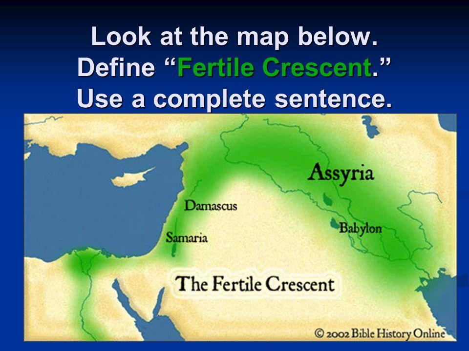 Look at the map below. Define Fertile Crescent