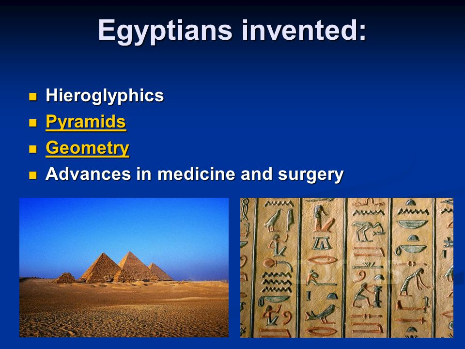 Egyptians invented: Hieroglyphics Pyramids Geometry