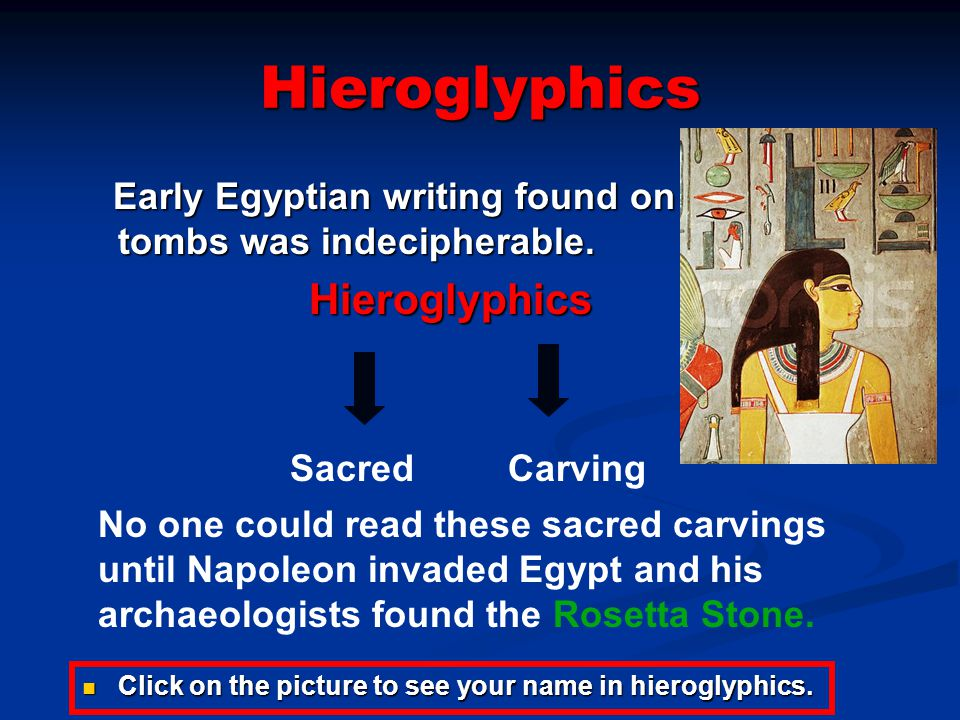 Hieroglyphics Early Egyptian writing found on tombs was indecipherable. Hieroglyphics. Sacred Carving.