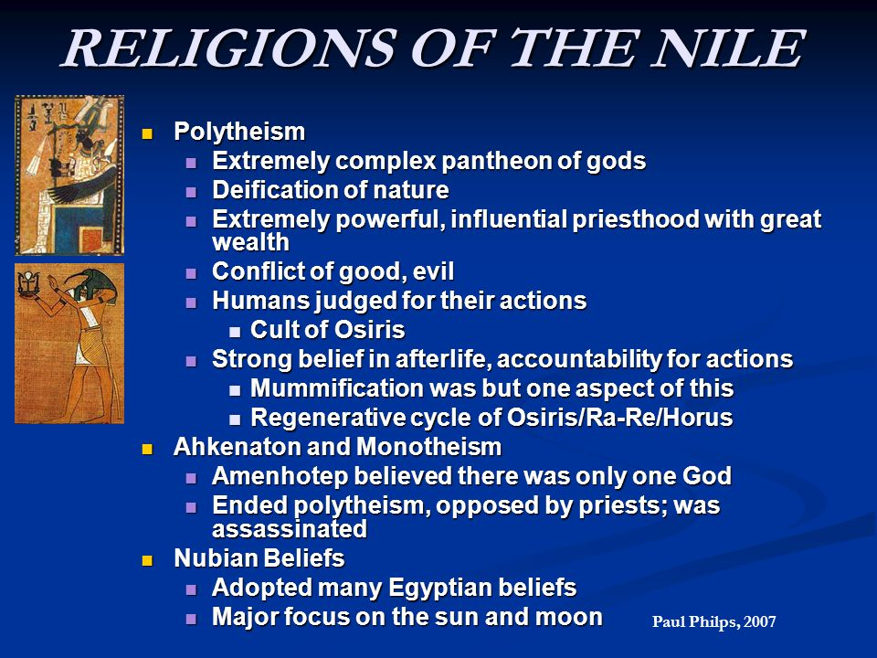RELIGIONS OF THE NILE Polytheism Extremely complex pantheon of gods