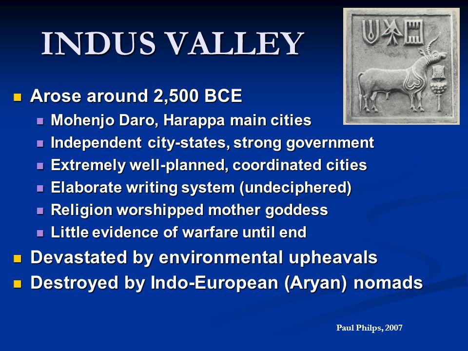 INDUS VALLEY Arose around 2,500 BCE