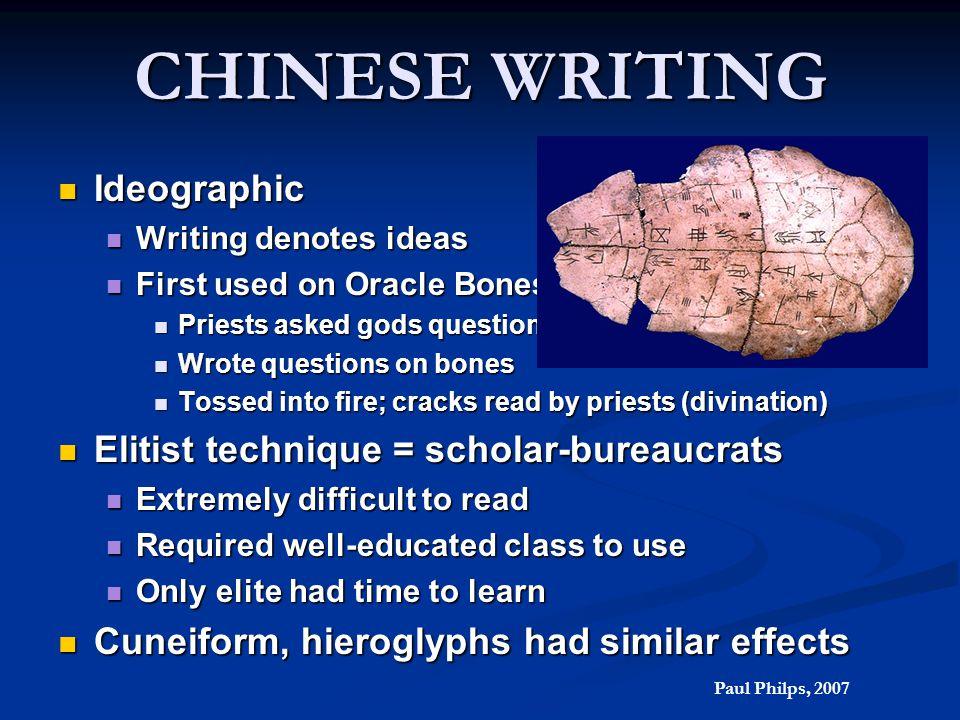 CHINESE WRITING Ideographic Elitist technique = scholar-bureaucrats