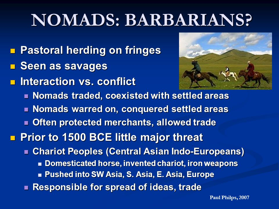 NOMADS: BARBARIANS Pastoral herding on fringes Seen as savages