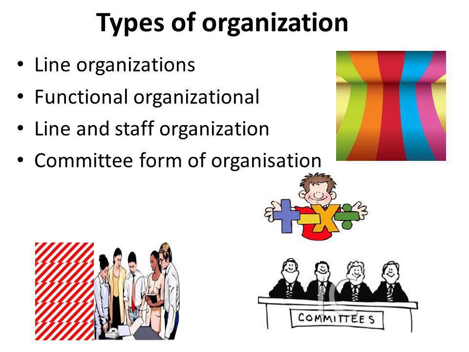 Types of organization Line organizations Functional organizational
