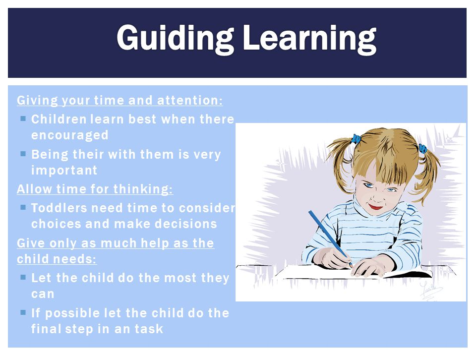 Guiding Learning Giving your time and attention: