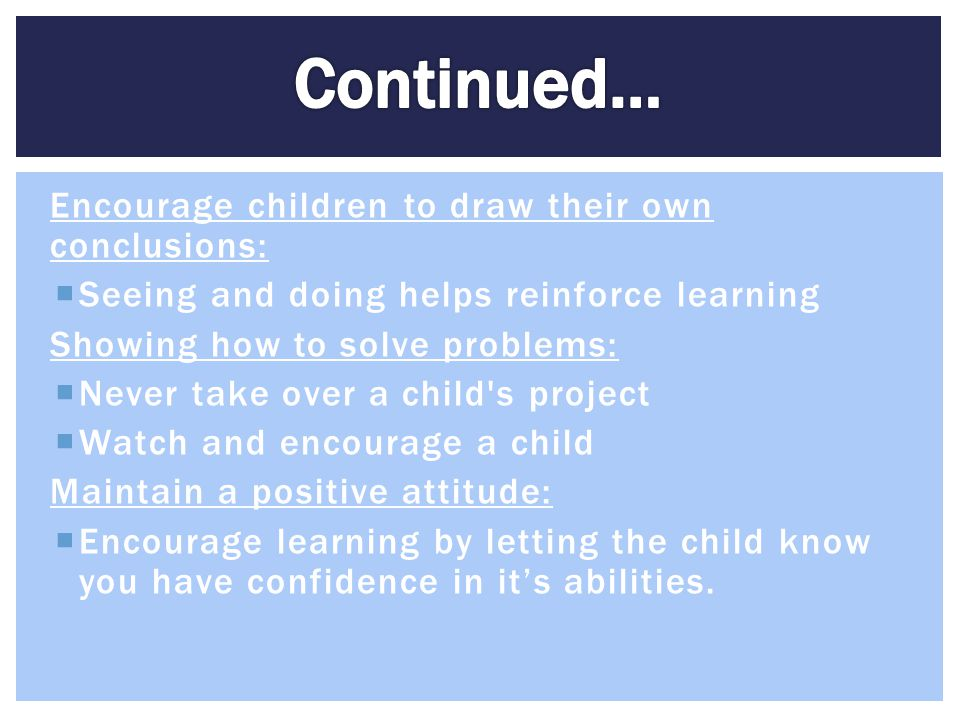 Continued… Encourage children to draw their own conclusions: