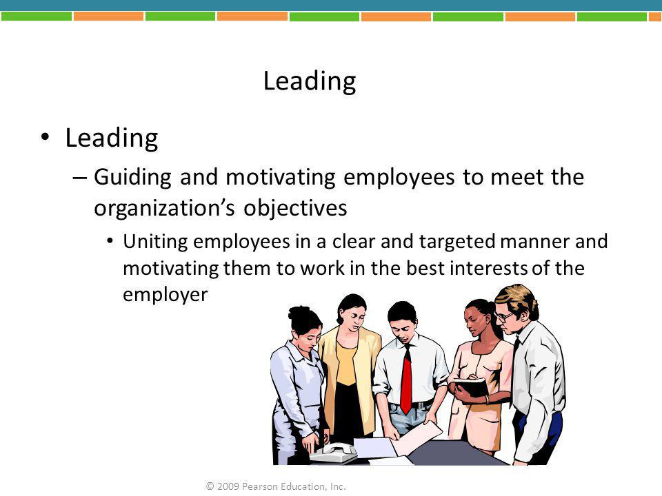 Leading Leading. Guiding and motivating employees to meet the organization's objectives.
