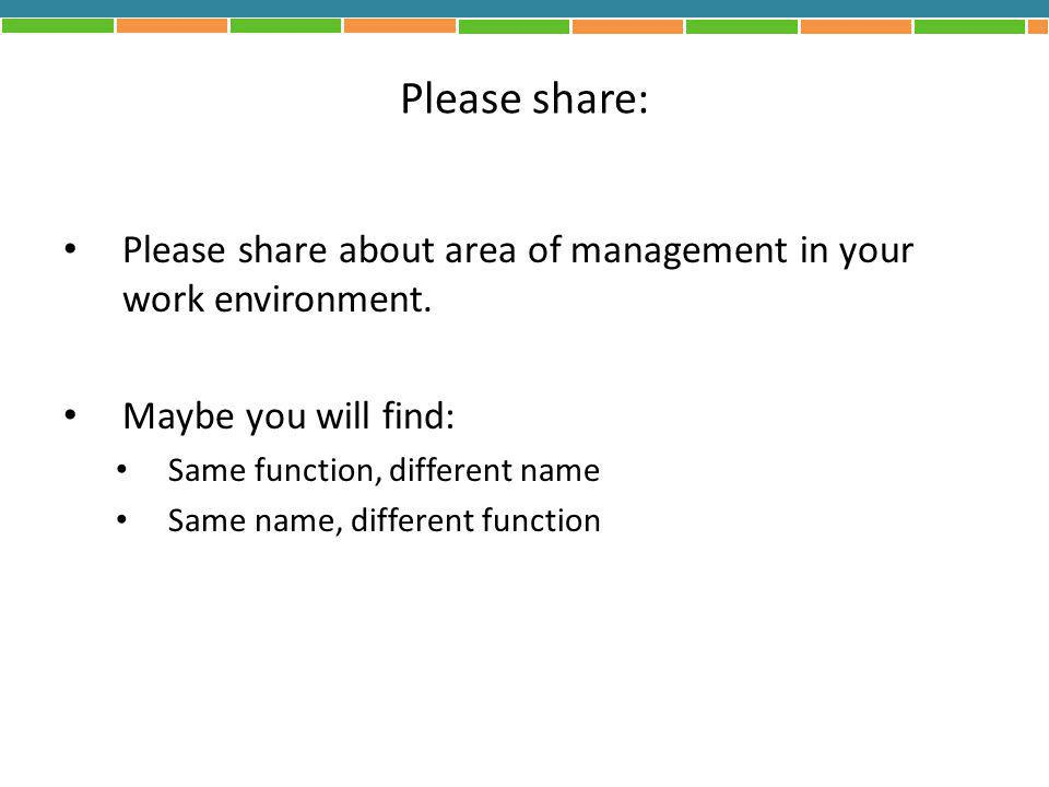 Please share: Please share about area of management in your work environment. Maybe you will find: